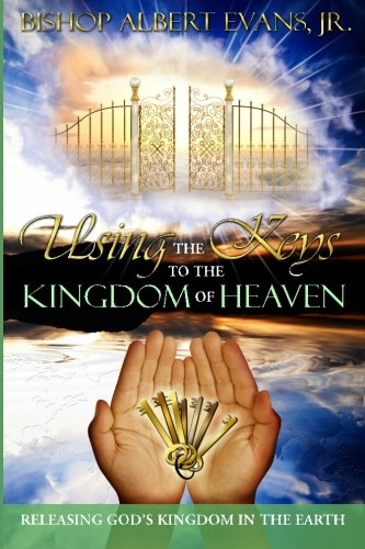 9780980246094: Using the Keys to the Kingdom of Heaven: Releasing God's Kingdom in the Earth (Volume 1)