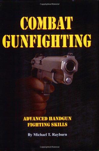 Combat Gunfighting: Advanced Handgun Fighting Skill: Michael T. Rayburn
