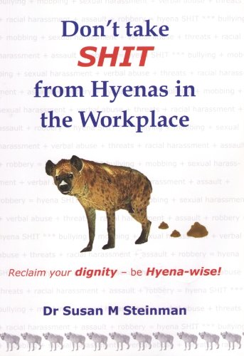 9780980267136: Don't Take Shit From Hyenas In The Workplace: Reclaim Your Dignity: Be Hyena Wise!