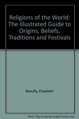 9780980289602: Religions of the World: The Illustrated Guide to Origins, Beliefs, Traditions and Festivals