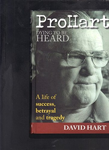 Pro Hart - Dying to be Heard : A Life of Success, Betrayal and Tragedy