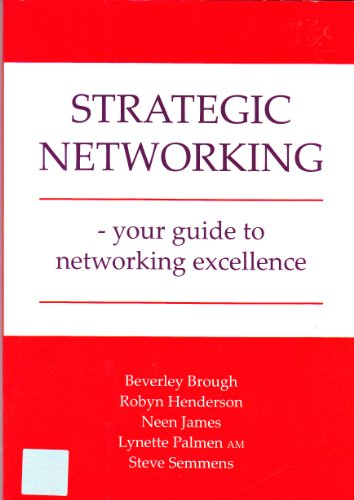 Strategic Networking - Your Guide to Networking Excellence: Neen James; Robyn Henderson; Beverley ...