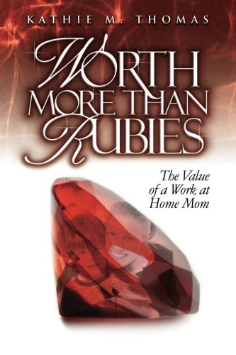 9780980362374: Worth More Than Rubies: The Value of a Work At Home Mom