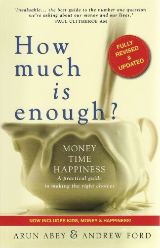 9780980374919: How Much is Enough?: Money, Time, Happiness - a Practical Guide to Making the Right Choices