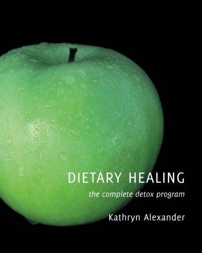 Dietary Healing: the complete detox program: Kathryn Alexander