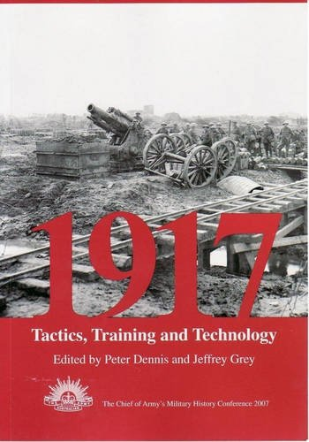 9780980379679: 1917: Tactics, Training and Technology : The 2007 Chief of Army Military History Conference