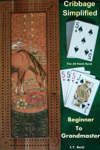 Cribbage Simplified - Beginner to Grandmaster: J.T. Best