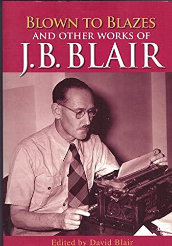 Blown To Blazes & Other Works By: Blair, J B