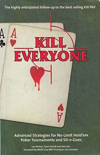 9780980430509: Kill Everyone: Advanced Strategies for No Limit Hold'em Poker Tournaments and Sit-n-goes