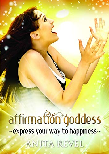 Affirmation Goddess: Express Your Way to Happiness: Anita Revel