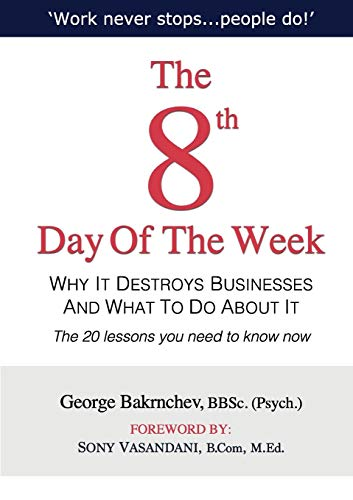 9780980445619: The 8th Day of the Week: Why It Destroys Businesses and What to Do about It