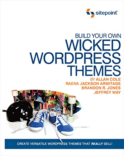 Build Your Own Wicked Wordpress Themes: Cole, Alan, Armitage,