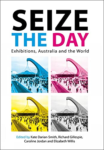 9780980464801: Seize the Day: Exhibitions, Australia and the World
