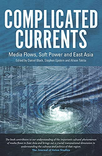 9780980464887: Complicated Currents: Media Flows, Soft Power and East Asia