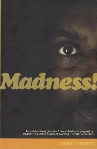 9780980471007: Madness!: An Extraordinary Journey From A Childhood Plagued By Insanity To A Crazy Dream of Planting 100,000 churches