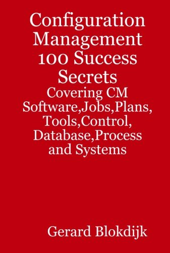 9780980471625: Configuration Management 100 Success Secrets - Covering CM Software, Jobs, Plans, Tools, Control, Database, Process and Systems