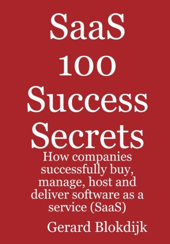 9780980471649: SaaS 100 Success Secrets: How Companies Successfully Buy, Manage, Host and Deliver Software as a Service (SaaS)