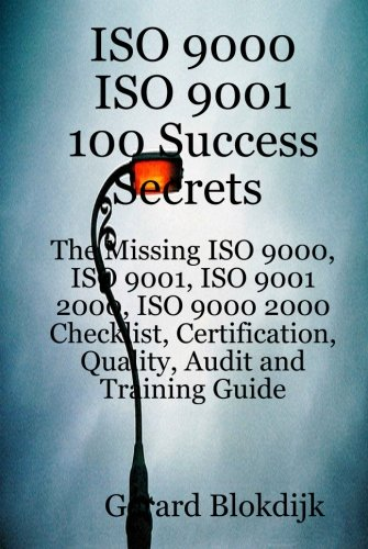 9780980497120: ISO 9000 ISO 9001 100 Success Secrets; The Missing ISO 9000, ISO 9001, ISO 9001 2000, ISO 9000 2000 Checklist, Certification, Quality, Audit and Training Guide