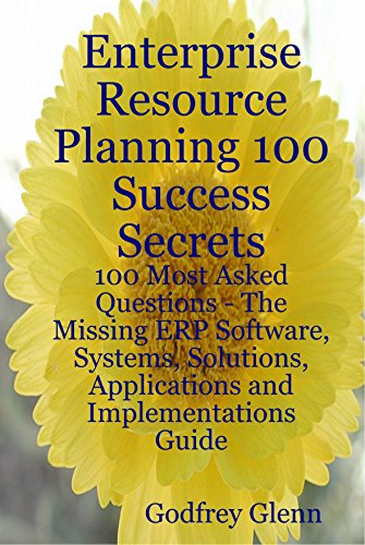 9780980497182: Enterprise Resource Planning 100 Success Secrets: 100 Most Asked Questions: The Missing ERP Software, Systems, Solutions, Applications and Implementations Guide