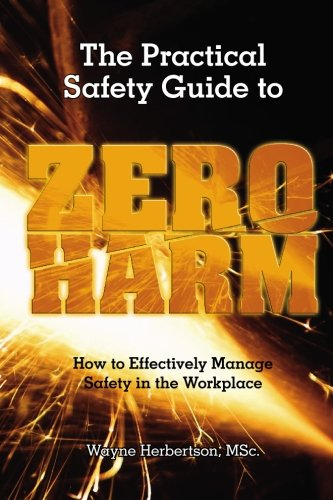 The Practical Safety Guide To Zero Harm: How to Effectively Manage Safety in the Workplace: ...