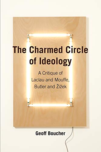 9780980544046: The Charmed Circle of Ideology: A Critique of Laclau and Mouffe, Butler and Zizek
