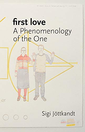First Love: A Phenomenology of the One: Sigi Jottkandt