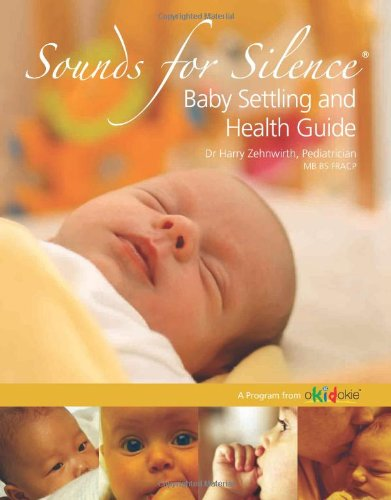 9780980560107: Sounds For Silence. Baby Settling and Health Guide. Aprogram from okidokie.