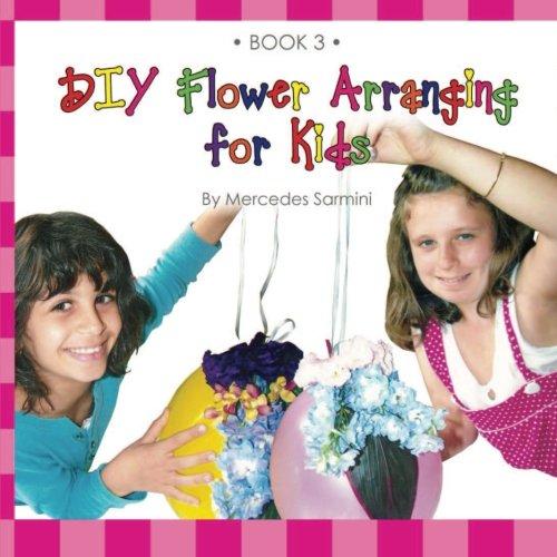 DIY Flower Arranging for Kids: Book 3: Mercedes Sarmini