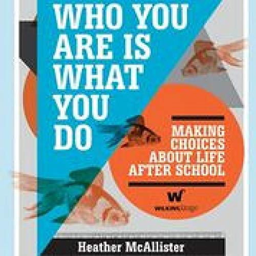 9780980607024: Who You Are Is What You Do: Making Choices About Life After School