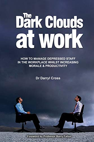 9780980610109: The Dark Clouds at Work: How to Manage Depressed Staff in the Workplace Whilst Increasing Morale & Productivity