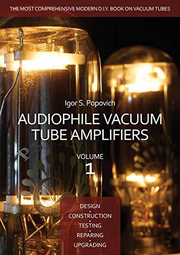 9780980622324: Audiophile Vacuum Tube Amplifiers - Design, Construction, Testing, Repairing & Upgrading, Volume 1