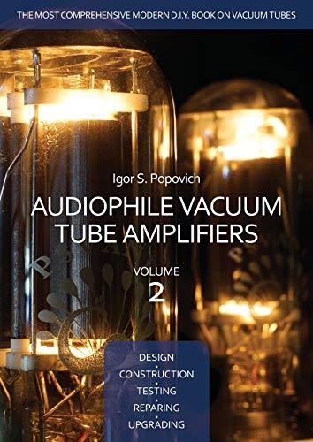 9780980622331: Audiophile Vacuum Tube Amplifiers - Design, Construction, Testing, Repairing & Upgrading, Volume 2