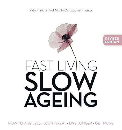 Fast Living, Slow Ageing: How to Age Less, Look Great, Live Longer, Get More: Marie, Kate; Thomas, ...