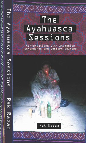 9780980648713: The Ayahuasca Sessions: Conversations with Amazonian Curanderos and Western Shamans