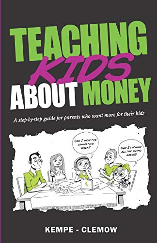 9780980658927: Teaching Kids About Money: A Step-By-Step Guide For Parents Who Want More For Their Kids