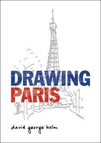 Drawing Paris: Holm, David George