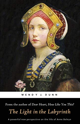 9780980721928: The Light in the Labyrinth: The Last Days of Anne Boleyn