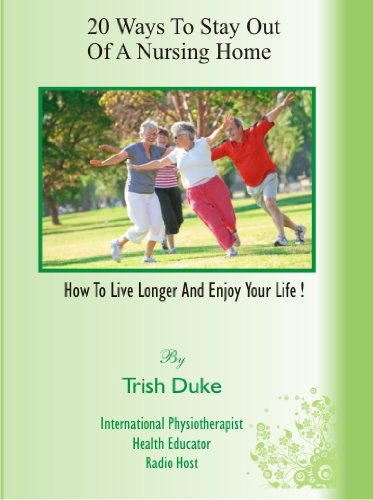 9780980723922: '20 WAYS TO STAY OUT OF A NURSING HOME' Senior's Lifestyle. Maintain your Independence, Mobility, Comfort. Living Longer and Stronger, Healthy Aging, Longevity. WHAT YOUR DOCTOR DOESN'T HAVE TIME TO TELL YOU! + 3 Free Bonus Resources