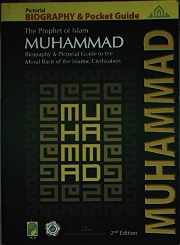9780980727722: The Prophet of Islam Muhammad, Biography & Pocket Guide (A pictorial guide for the ethical basis of the Islamic civilization) 2nd Edition