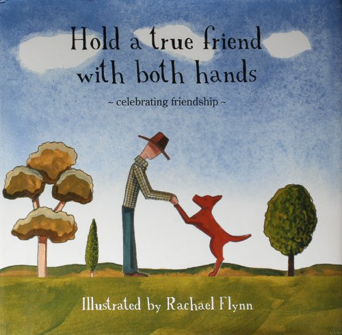 9780980735604: Hold A True Friend With Both Hands - Celebrating Friendship