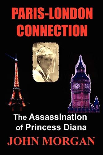 Paris-London Connection: The Assassination of Princess Diana: Morgan, John