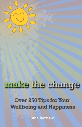 9780980759068: Make the Change: Over 250 Tips for Your Wellbeing and Happiness