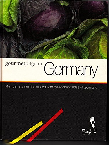 9780980768220: Gourmet Pilgrim Germany | Recipes, Culture & Stories from the Kitchen Tables of Germany