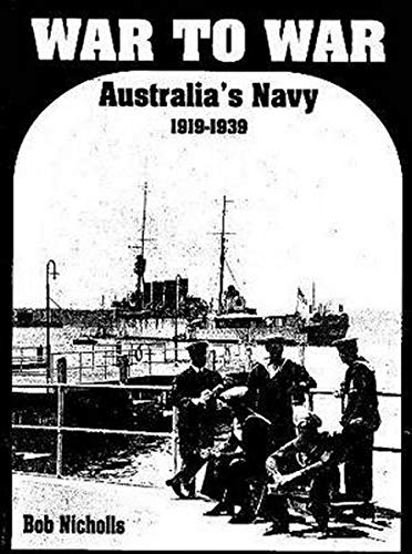 War to War: Australia's Navy 1919-1939 (9780980777451) by Nicholls, Bob