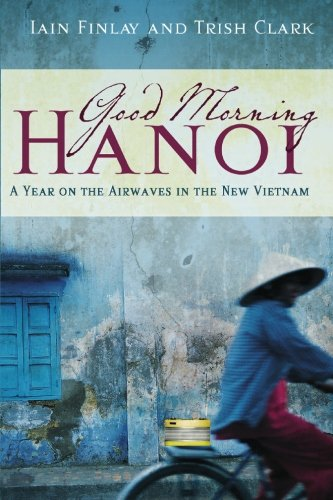9780980784848: Good Morning Hanoi: A Year On The Airwaves In The New Vietnam