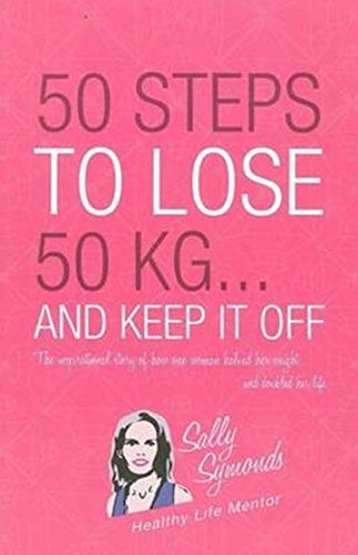 50 Steps to Lose 50kg and Keep it Off (Paperback): Sally Symonds