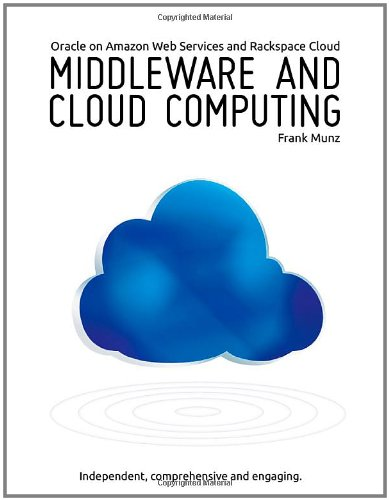 9780980798005: Middleware and Cloud Computing: Oracle on Amazon Web Services (AWS), Rackspace Cloud and RightScale: 1