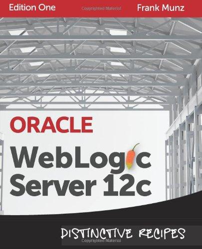 9780980798012: Oracle WebLogic Server 12c: Distinctive Recipes: Architecture, Development and Administration