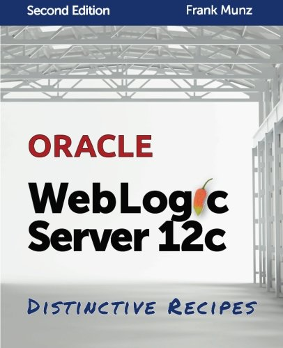 9780980798029: Oracle WebLogic Server 12c: Distinctive Recipes: Architecture, Development and Administration