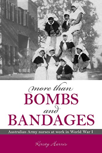 9780980814057: More Than Bombs and Bandages: Australian Army Nurses at Work in World War I (Australian Army History Collection)
